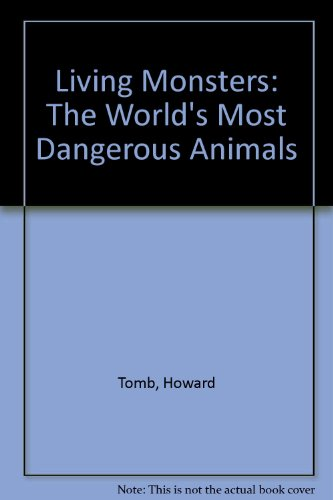 Living Monsters: The World's Most Dangerous Animals