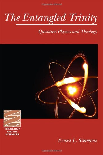 The Entangled Trinity: Quantum Physics and Theology (Theology and the Sciences)
