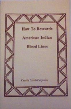 How to Research American Indian Blood Lines, Cecelia S. Carpenter
