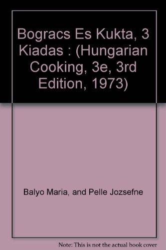 Bogracs Es Kukta, 3 Kiadas : (Hungarian Cooking, 3e, 3rd Edition, 1973) by and Pelle Jozsefne Balyo Maria