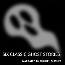 Six Classic Ghost Stories Audiobook by Virginia Woolf, Guy De Maupassant, Edgar Allan Poe, Mark Twain, Charles Dickens Narrated by Phillip J Mather