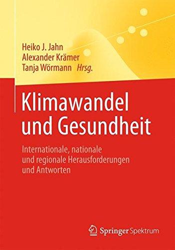 Klimawandel und Gesundheit: Internationale, nationale und regionale Herausforderungen und Antworten (Springer-Lehrbuch)
