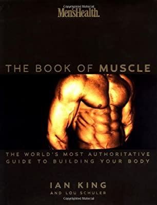 Mens Health The Book Of Muscle The Worlds Most Authoritative Guide To Building Your Body by Rodale Books