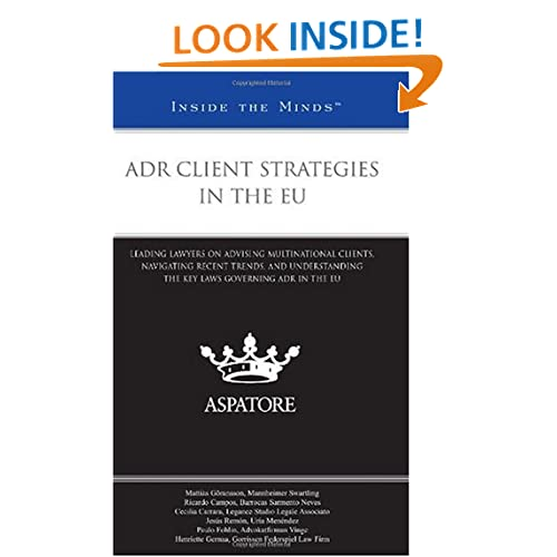 ADR Client Strategies in the EU: Leading Lawyers on Advising Multinational Clients, Navigating Recent Trends, and Understanding the Key Laws Governing ADR in the EU (Inside the Minds) Multiple Authors