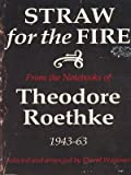 Straw for the fire: From the notebooks of Theodore Roethke, 1943-63 (0295957530) by Roethke, Theodore