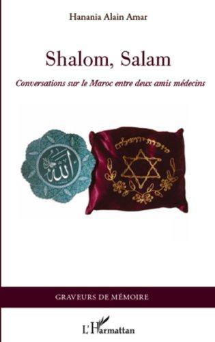 Hanania Alain Amar - Shalom, Salam: Conversations sur le Maroc entre deux amis médecins