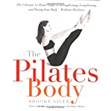 The Pilates Body: The Ultimate At-Home Guide to Strengthening, Lengthening and Toning Your Body- Without Machinesby Brooke Siler
