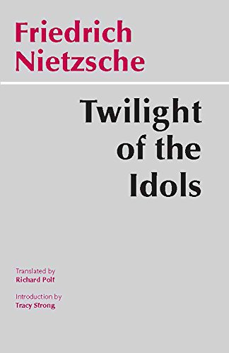 Twilight of the Idols, Or, How to Philosophize With the...