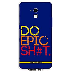 """Wear Your Opinion Graphic Printed Mobile Back Cover Case / Phone Cover """"DO EPIC SHIT"""" For Coolpad Note 3"""