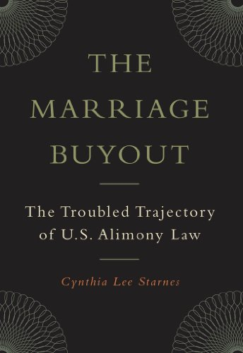 The Marriage Buyout: The Troubled Trajectory of U.S. Alimony Law (Families, Law, and Society)
