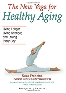The Yoga for Healthy Aging: Living Longer, Living Stronger and Loving Every Day by HCI