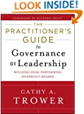 The Practitioner's Guide to Governance as Leadership: Building High-Performing Nonprofit Boards