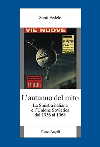 L'autunno del mito. La sinistra italiana e l'Unione Sovietica dal 1956 al 1968