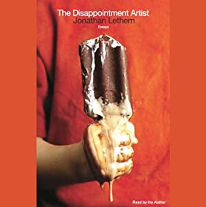 The Disappointment Artist (Selected Unabridged Essays) | [Jonathan Lethem]