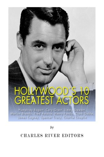 Hollywood's 10 Greatest Actors: Humphrey Bogart, Cary Grant, Jimmy Stewart, Marlon Brando, Fred Astaire, Henry Fonda, Clark Gable, James Cagney, Spencer Tracy, and Charlie Chaplin