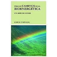 Por los caminos de la bioenergética (PREVENIR Y SANAR)
