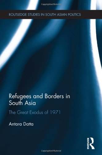 Refugees and Borders in South Asia: The Great Exodus of 1971 (Routledge Studies in South Asian Politics)