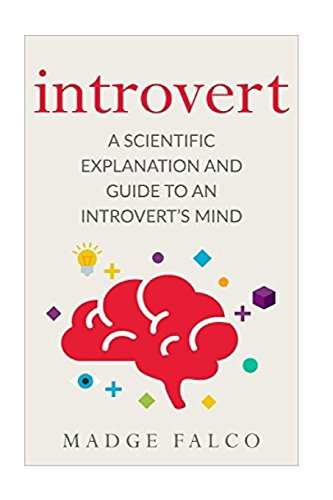 Introvert: A Scientific Explanation and Guide to an Introvert's Mind (Volume 1)