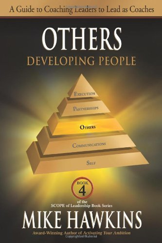 Others: Developing People: A Guide to Coaching Leaders to Lead as Coaches (SCOPE of Leadership Book)