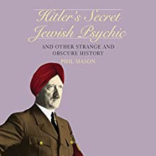 Hitler's Secret Jewish Psychic: And Other Strange and Obscure History (       UNABRIDGED) by Phil Mason Narrated by Stephen McLaughlin