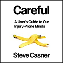 Careful!: A User's Guide to Our Injury-Prone Minds Audiobook by Steve Casner Narrated by Steve Casner