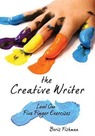 Image: Cover of The Creative Writer: Level One: Five Finger Exercises by Boris Fisherman