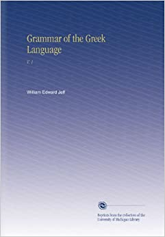 Grammar Of The Greek Language V 1 William Edward Jelf