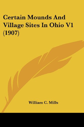 Certain Mounds and Village Sites in Ohio V1 (1907)