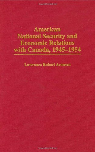 American National Security and Economic Relations with Canada, 1945-1954