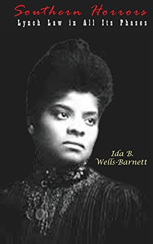 southern horrors ida b wells Photographs and description of the ida b ida bell wells-barnett lived in chicago wells-barnett carried her crusade north and published southern horrors:.