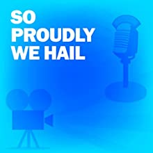 So Proudly We Hail!: Classic Movies on the Radio Radio/TV Program by Lux Radio Theatre Narrated by Claudette Colbert, Paulette Goddard, Veronica Lake, Sonny Tufts