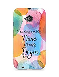 AMEZ the best way to get things done is to begin Back Cover For Motorola Moto E2
