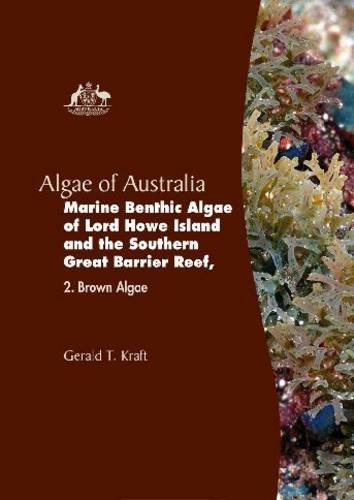 Algae of Australia, Marine Benthic: Algae of Lord Howe Island and the Southern Great Barrier Reef (Algae of Australia Series)
