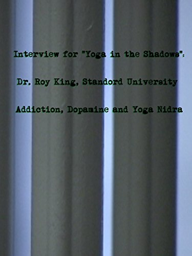 "Clip: Interview for ""Yoga in the Shadows."" Dr. Roy King: Dopamine and Yoga Nidra"