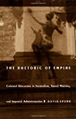 The Rhetoric of Empire: Colonial Discourse in Journalism, Travel Writing, and Imperial Administration (Post-Contemporary Interventions)
