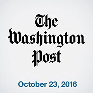 Top Stories Daily from The Washington Post, October 23, 2016 Audiomagazin von  The Washington Post Gesprochen von:  The Washington Post