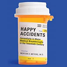 Happy Accidents: Serendipity in Major Medical Breakthroughs in the Twentieth Century (       UNABRIDGED) by Morton A. Meyers Narrated by Richard Waterhouse