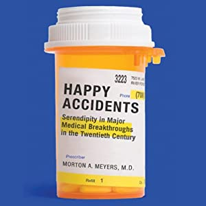 Happy Accidents: Serendipity in Major Medical Breakthroughs in the Twentieth Century | [Morton A. Meyers]