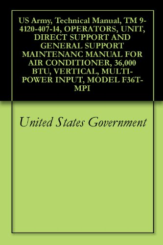 US Army, Technical Manual, TM 9-4120-407-14, OPERATORS, UNIT, DIRECT SUPPORT AND GENERAL SUPPORT MAINTENANC MANUAL FOR AIR CONDITIONER, 36,000 BTU, VERTICAL, MULTI-POWER INPUT, MODEL F36T-MPI (36000 Btu Unit compare prices)