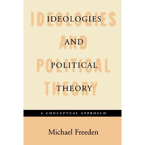 Ideologies and Political Theory: A Conceptual Approach Michael Freeden