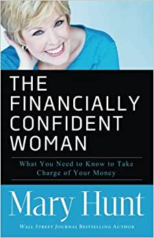 The Financially Confident Woman: What You Need To Know To Take Charge Of Your Money