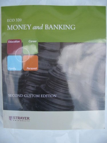 Money and Banking ECO 320 (Second Custom Edition for Strayer University)