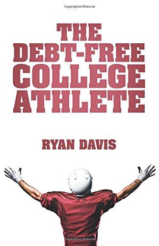 The Debt-Free College Athlete: Attend Your Dream School. Get Recruited. Graduate 100% Debt-Free.