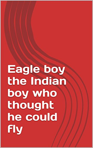 eagle-boy-the-indian-boy-who-thought-he-could-fly-english-edition