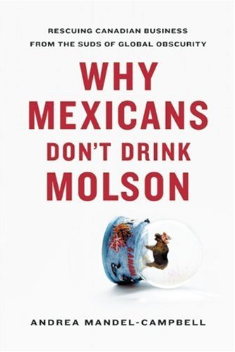 why-mexicans-dont-drink-molson-rescuing-canadian-business-from-the-suds-of-global-obscurity-by-andre