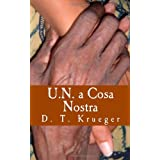 U.N. a Cosa Nostra: The workings of an organization 'helping' the poorest of the world: 1by Ms. D. T. Krueger