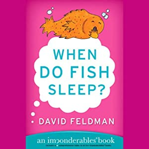 When Do Fish Sleep? And Other Imponderables of Everyday Life | [David Feldman]