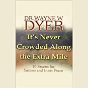 It's Never Crowded Along the Extra Mile: 10 Secrets for Success and Inner Peace | [Wayne W. Dyer]