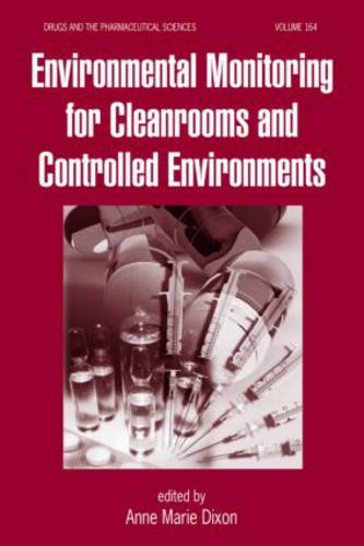 Environmental Monitoring for Cleanrooms and Controlled Environments (Drugs and the Pharmaceutical Sciences)