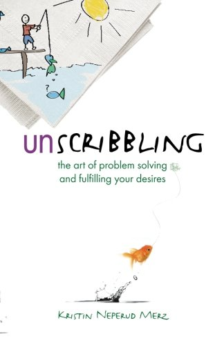 Unscribbling: the art of problem solving and fulfilling your desires: The art of problem solving and fulfilling your des